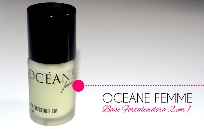 resenha-oceane-femme-base-fortalecedora-2-em-1-1